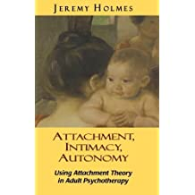 Attachment, Intimacy, Autonomy: Using Attachment Theory in Adult Psychotherapy by Jeremy Holmes (1996-12-01)