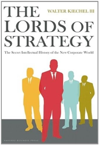 lords-of-strategy-the-secret-intellectual-history-of-the-new-corporate-world-the-secret-history-of-t