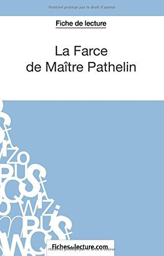 La Farce de Matre Pathelin (Fiche de lecture): Analyse Complte De L'oeuvre