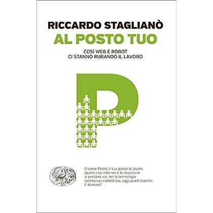 Al Posto Tuo: Così Web E Robot Ci Stanno Rubando Il Lavoro (Einaudi. Passaggi)