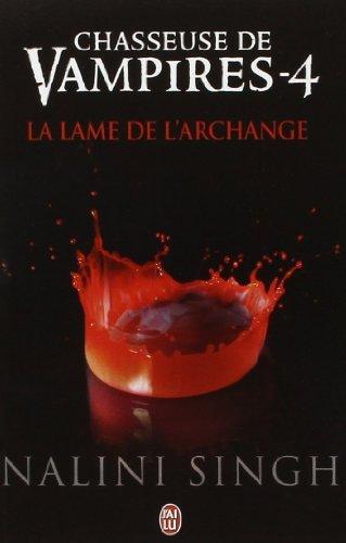 Chasseuse De Vampires, Tome 4 : La Lame De L'archange De Nalini Singh 10 Novembre 2012 Broché