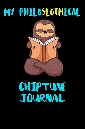My Philoslothical Chiptune Journal: Blank Lined Notebook Journal Gift Idea For (Lazy) Sloth Spirit Animal Lovers