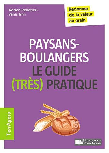 Le guide (très pratique) des paysans-boulangers: Redonner de la valeur au grain