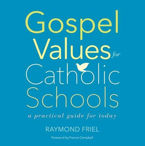 Gospel Values for Catholic Schools: A Practical Guide for Today