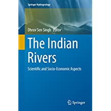The Indian Rivers: Scientific and Socio-economic Aspects (Springer Hydrogeology)