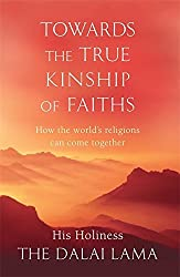 Towards The True Kinship Of Faiths: How the World's Religions Can Come Together by His Holiness The Dalai Lama (2012-06-07)