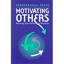 Motivating Others: Nurturing Inner Motivational Resources by Johnmarshall Reeve (1995-10-17)