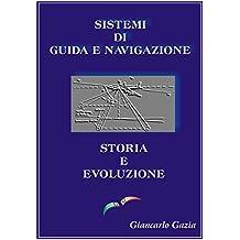 SISTEMI DI GUIDA E NAVIGAZIONE: (storia e evoluzione) (Italian Edition)