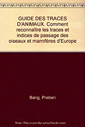 GUIDE DES TRACES D'ANIMAUX. : Comment reconnaître les traces et indices de passage des oiseaux et mamifères d'Europe