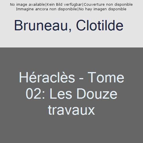 Héraclès - Tome 02: Les Douze travaux par Clotilde Bruneau