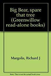 Big Bear, spare that tree (Greenwillow read-alone books)