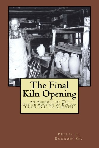 The Final Kiln Opening: A Pictorial Account of The Public Estate Auction of Burlon Craig, N.C. Folk Potter