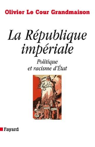 La République impériale. Politique et racisme d'état : Politique et racisme d'Etat (Essais) par Olivier Le Cour Grandmaison
