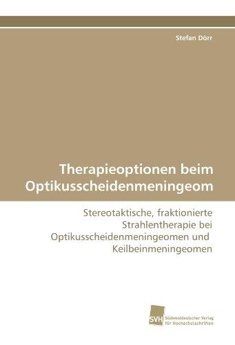 Therapieoptionen beim Optikusscheidenmeningeom: Stereotaktische, fraktionierte Strahlentherapie bei Optikusscheidenmeningeomen und Keilbeinmeningeomen