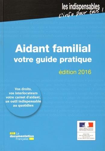 Aidant familial: votre guide pratique - Edition 2016 par Ministère des Affaires sociales et de la Santé