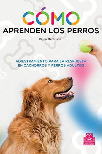 Cómo aprenden los perros: Adiestramiento para la respuesta en cachorros y perros adultos (Spanish Edition)