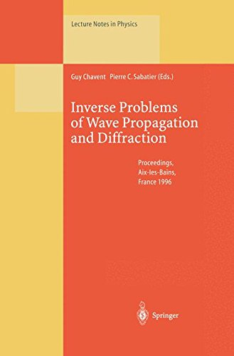 Inverse Problems of Wave Propagation and Diffraction: Proceedings of the Conference Held in Aix-les-Bains, France, September 23-27, 1996 (Lecture Notes in Physics)
