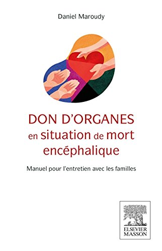 Don d'organes en situation de mort encéphalique: Manuel pour l'entretien avec les familles