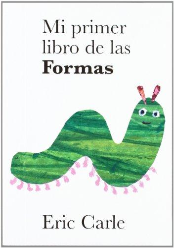 Eric Carle - Spanish: Mi Primer Libro De LAS Formas por Javier Sobrino