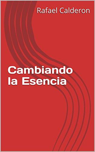 Cambiando la Esencia por Rafael Calderon