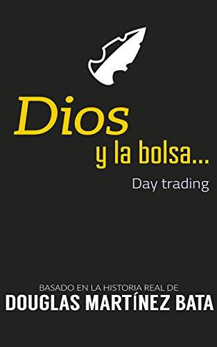 Dios y la Bolsa: Day trading por Douglas Martinez Bata