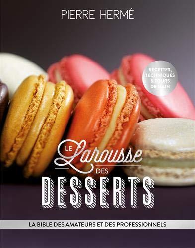 Larousse des desserts par Pierre Hermé