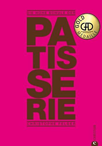 Die hohe Schule der Patisserie - ein Patisserie Lehrbuch mit 210 Patisserie Rezepten von Pralinen selber machen bis zu klassischen Tortenrezepten.