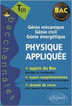Physique Appliquee Terminale Sti Génie Mécanique Génie Civil Génie Energétique de Pascal Clavier,Daniel Thouroude ( 24 septembre 2009 )