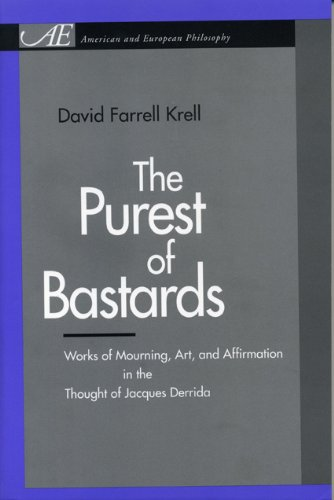 The Purest of Bastards: Works of Mourning, Art, and Affirmation in the Thought of Jacques Derrida (American and European Philosophy)