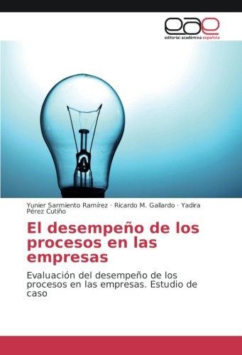 El desempeño de los procesos en las empresas: Evaluación del desempeño de los procesos en las empresas. Estudio de caso