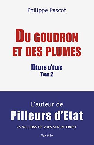 """""""Du goudron et des plumes"""": Délits d'élus Tome 2 - Essais - documents par Philipe Pascot"""