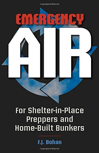 Emergency Air: For Shelter-In-Place Preppers and Home-Built Bunkers by F J Bohan (1-May-2013) Paperback