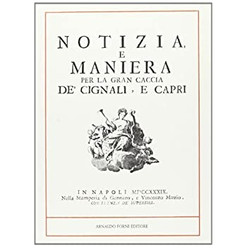 Notizia E Maniera Per La Gran Caccia De' Cignali E Capri (Rist. Anast. 1739)