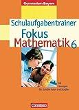 Fokus Mathematik 6. Schuljahr. Schulaufgabentrainer. Gymnasium Bayern.