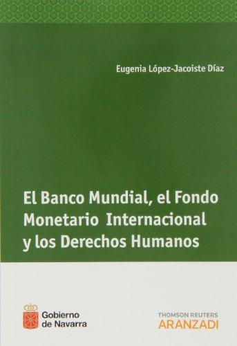 El Banco Mundial, el Fondo Monetario Internacional y los derechos humanos (Monografía)