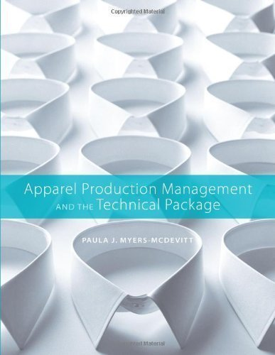Apparel Production Management and the Technical Package by Myers-McDevitt, Paula J. published by Fairchild Pubns (2010)