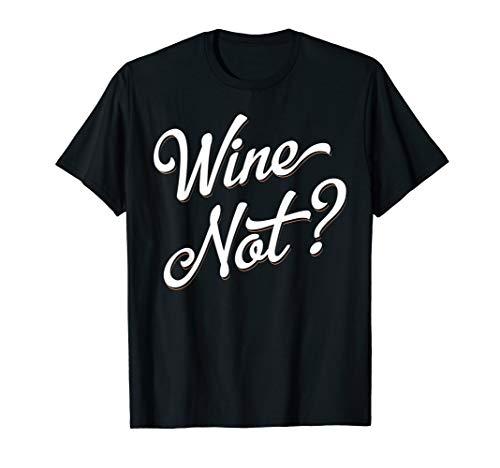 Wine Not Frauen Männer Weinliebhaber Trinker Verkostung Wein T-Shirt (Traubensaft Für Wein)
