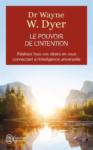 Le pouvoir de l'intention - Réalisez tous vos désirs en vous connectant à l'intelligence universelle par Wayne W. Dyer