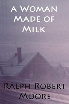 A Woman Made of Milk (English Edition) von [Moore, Ralph Robert]