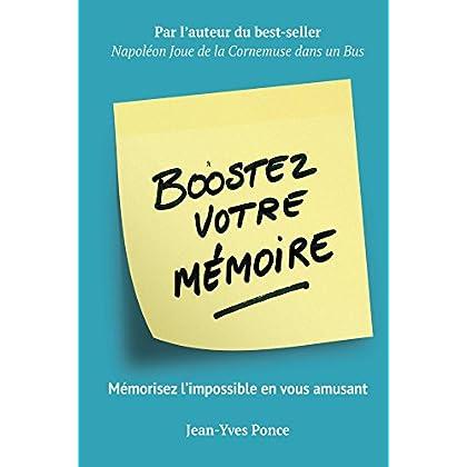 Boostez votre mémoire: Mémorisez l'impossible en vous amusant