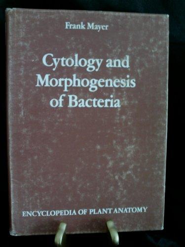 Handbuch der Pflanzenanatomie. Encyclopedia of plant anatomy. Traité d'anatomie végétale/Cytology and morphogenesis of Bacteria (Encyclopedia of Plant Anatomy Spec Part, Vol Vi, Part 2)