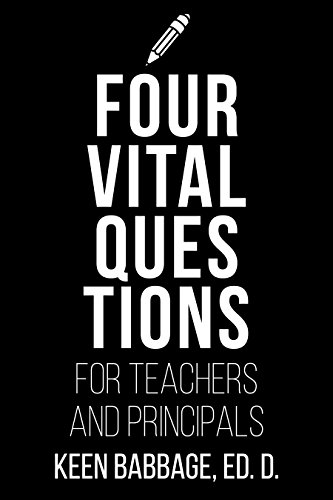 Four Vital Questions for Teachers and Principals (English Edition)