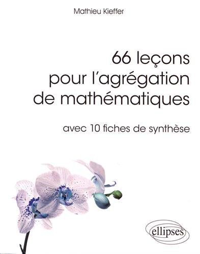 66 EXPOSÉS POUR L'AGRÉGATION INTERNE DE MATHÉMATIQUES - AVEC 10 FICHES DE SYNTHÈSE