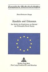 Handeln und erkennen: Zur Kritik des Empirismus am Beispiel der Philosophie David Humes (Europäische Hochschulschriften - Reihe XX)