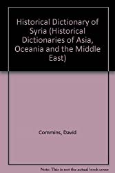 Historical Dictionary of Syria (Historical Dictionaries of Asia, Oceania and the Middle East)