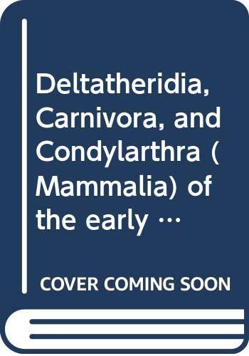 DELTATHERIDIA, CARNIVORA, AND CONDYLARTHRA (MAMMALIA) OF THE EARLY EOCENE, PARIS BASIN, FRANCE. VOLUME 88.