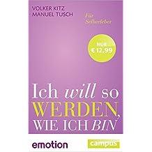 Ich will so werden, wie ich bin (Sonderausgabe): Für Selberleber (Emotion-Edition)