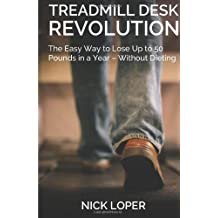 By Nick Loper - Treadmill Desk Revolution: The Easy Way to Lose Up to 50 Pounds in a Year - Without Dieting