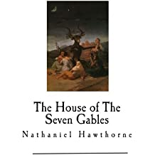 The House of The Seven Gables: Nathaniel Hawthorne (Classic Nathaniel Hawthorne)