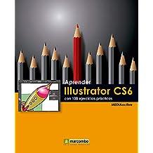 Aprender Illustrator CS6 con 100 ejercicios prácticos (Aprender...con 100 ejercicios prácticos nº 1)